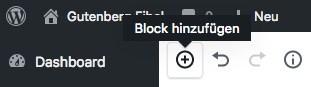 """Screenshot eines Ausschnits aus dem neuen WordPress Block-Editor, wenn der """"Block hinzufügen""""-Button in der oberen Editor-Leiste mit der Maus fokussiert wird."""